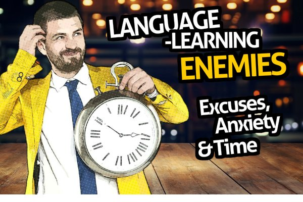 The 3 Language-Learning Enemies (Excuses, Anxiety and Time